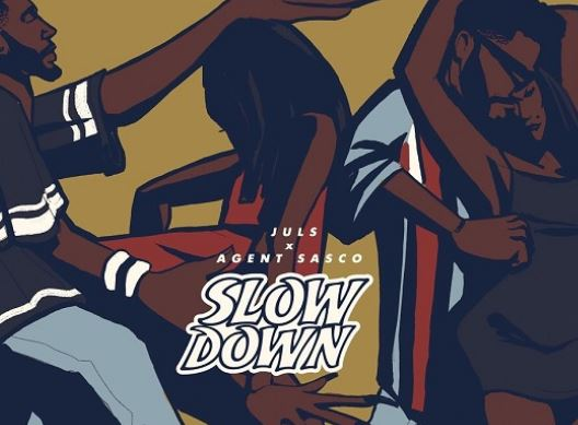 Juls – Slow Down ft. Agent Sasco